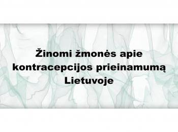 Žinomi žmonės apie kontracepcijos prieinamumą Lietuvoje